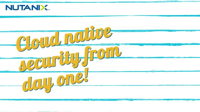 Nutanix Cloud Shack Episode 7: Cloud native security from day one