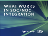 What Works in SOC/NOC Integration: Improving Time to Detect, Respond and Contain
