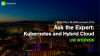 Ask the Expert: Kubernetes and Hybrid Cloud