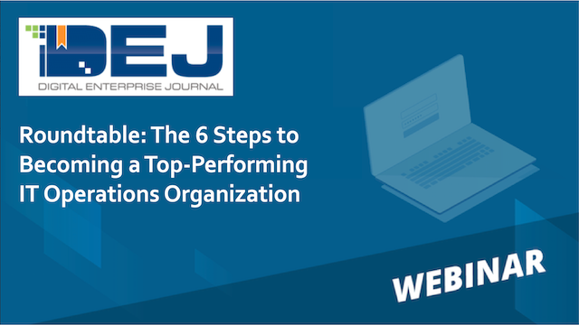 Roundtable: The 6 Steps to Becoming a Top-Performing IT Operations Organization