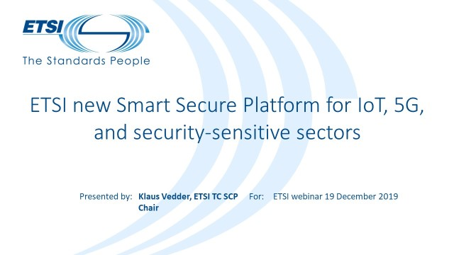 ETSI new Smart Secure Platform for IoT, 5G, and security-sensitive sectors
