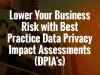 Lower Your Business Risk with Best Practice Data Privacy Impact Assessments