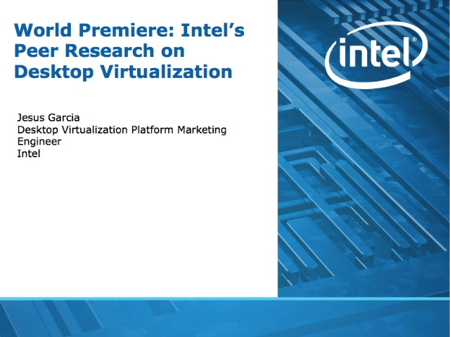 World Premiere: Intel's Peer Research on Desktop Virtualization