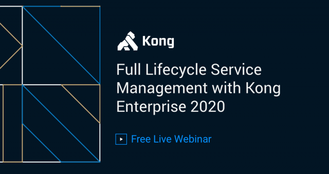 Full Lifecycle Service Management with Kong Enterprise 2020