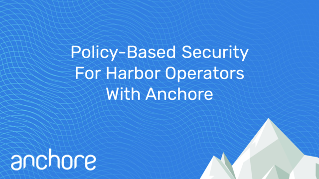 Policy-Based Security For Harbor Operators with Anchore