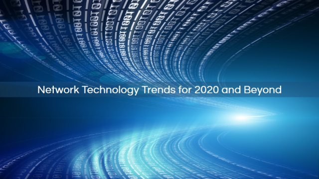 Network Technology Trends for 2020 and Beyond