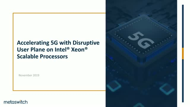 Accelerating 5G with Disruptive User Plane on Intel® Xeon® Scalable Processors
