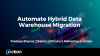 Automate Hybrid Data Warehouse Migration