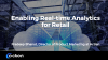 Enabling Real-time Analytics for Retail