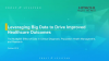 Leveraging Big Data to Drive Improved Healthcare Outcomes