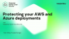 Protecting your AWS and Azure deployments