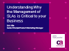 Understanding Why the Management of SLAs is Critical to IT Organizations