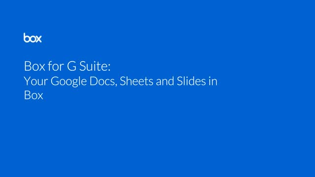 Box for G Suite: Your Google Docs, Sheets, and Slides in Box