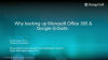 Why backing up Microsoft Office 365 & Google G-Suite