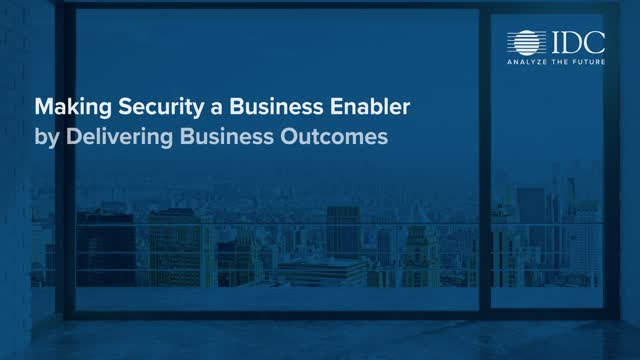 Making Security a Business Enabler by Delivering Business Outcomes