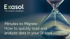 Minutes to Migrate - How to quickly load and analyze data in your BI tool