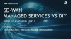 Under the Hood Series (Part 1) SD-WAN: Managed Services vs DIY