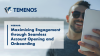 Maximizing Engagement through Seamless Account Opening and Onboarding