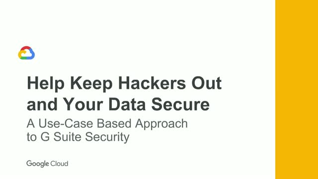 Keep hackers out & data secure: A use-case based approach to G Suite security