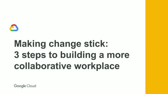 Making change stick: 3 steps to building a more collaborative workplace