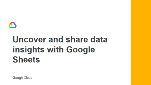Uncover and share data insights with Google Sheets