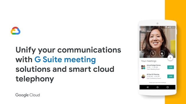 Unify your communications with G Suite meeting solutions & smart cloud telephony