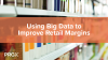 Using Big Data to Improve Retail Margins