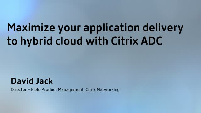 Maximize your application delivery to Hybrid Cloud with Citrix ADC - Future of W