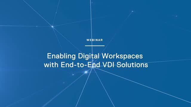 Enabling Digital Workspaces with End-to-End VDI Solutions