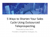 5 Ways to Shorten Your Sales Cycle Using Outsourced Prospecting