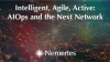 Intelligent, Agile, Active: AIOps and the Next Network