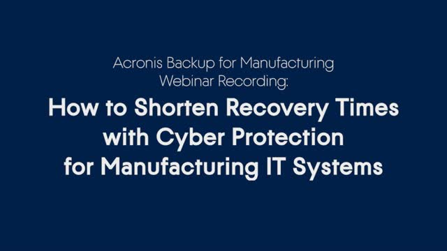 How to Shorten Recovery Times with Cyber Protection for Manufacturing IT Systems