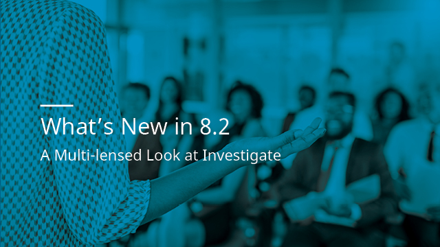What's New in 8.2 and a Multi-lensed Look at Nuix Investigate