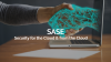 SASE: Security for the Cloud & from the Cloud