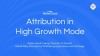 Attribution in High Growth Mode