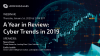 A Year in Review: Cyber Trends in 2019