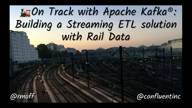 On Track with Apache Kafka®: Building a Streaming ETL Solution with Rail Data