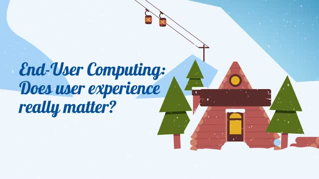 Episode 1 Cloud Chalet: EUC - Does user experience really matter?