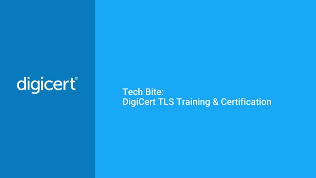 DigiCert Tech Bite: TLS Training & Certification
