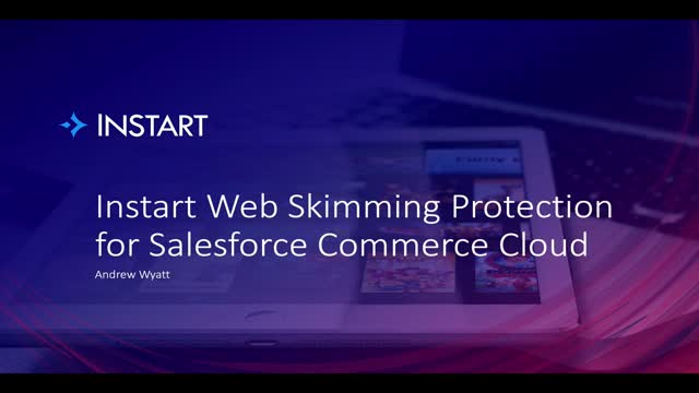 Instart Web Skimming Protection for Salesforce Commerce Cloud