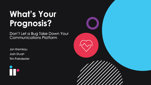 What's your Prognosis? Don't Let a Bug Take Down Your Communications Platform