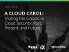 A Cloud Carol: Visiting the Ghosts of Cloud Security, Past, Present, and Future