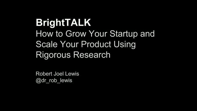 How to Grow Your Startup and Scale Your Product Using Rigorous Research