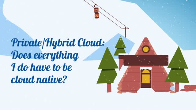 Episode 4 Cloud Chalet: Private/Hybrid Cloud - What is Cloud Native?