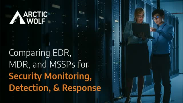 Comparing EDR, MDR, and MSSPs for Security Monitoring, Detection, & Response