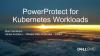 PowerProtect for Kubernetes Workloads