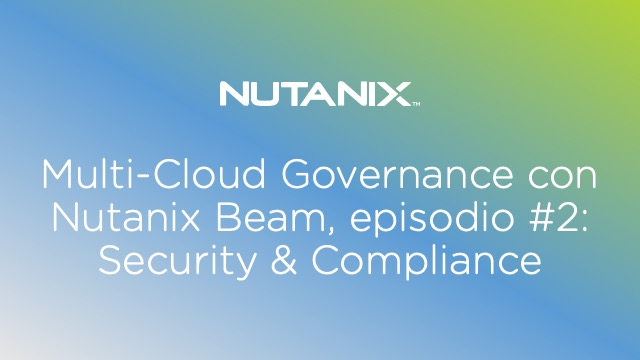 Multi-Cloud Governance con Nutanix Beam, episodio #2: Security & Compliance