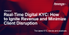 Real-Time Digital KYC: How to Ignite Revenue and Minimize Client Disruption