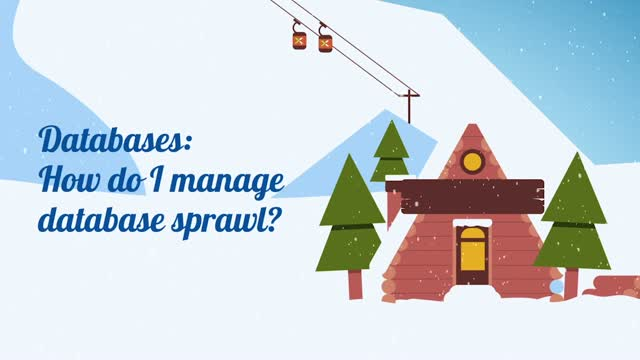 Episode 5 Cloud Chalet: How do I manage Database sprawl?