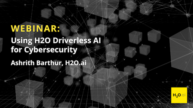 Using H2O Driverless AI for Cybersecurity